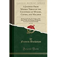 A Journey from Madras Through the Countries of Mysore, Canara, and Malabar, Vol. 2 of 3: Performed Under the Orders of the Most Noble the Marquis Wellesley, Governor General of India (Classic Reprint)