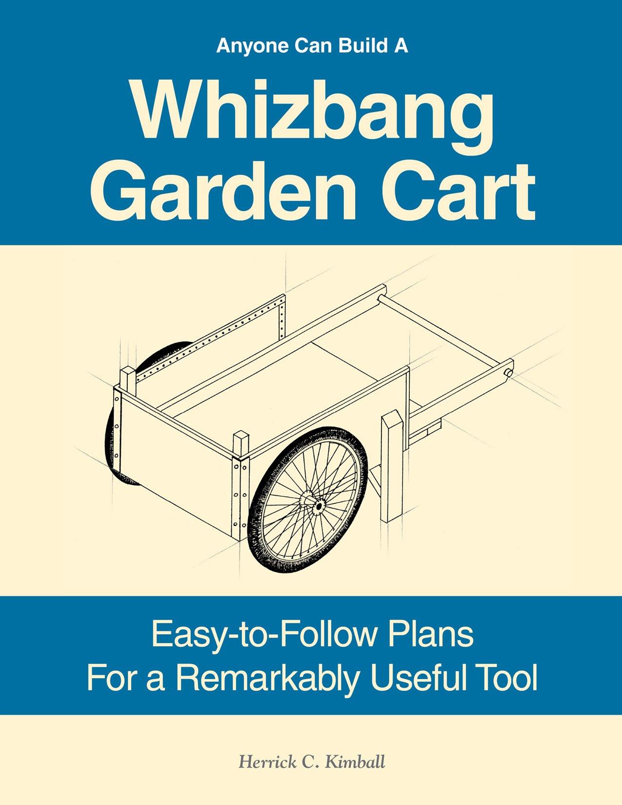 Amazon Anyone Can Build A Whizbang Garden Cart 9780972656481 – Garden Cart Plans