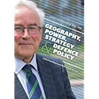 Geography, Power, Strategy and Defence Policy: Essays in Honour of Paul Dibb