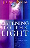 Listening To The Light: How to Bring Quaker Simplicity and Integrity into Our Lives