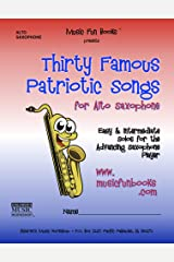 Thirty Famous Patriotic Songs for Alto Saxophone: Easy and Intermediate Solos for the Advancing Saxophone Player Kindle Edition