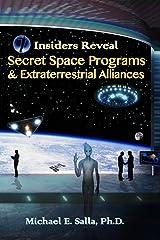 Insiders Reveal Secret Space Programs & Extraterrestrial Alliances (Volume 1) Paperback