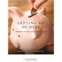Letting Go of Debt: Growing Richer One Day at a Time (Hazelden Meditations Book 1)