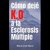 Cómo dejé K.O. a la Esclerosis Múltiple: Descubre mis cambios vitales para salir de la enfermedad (Spanish Edition)