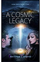 A Cosmic Legacy: From Earth to the Stars (Our Journey to the Cosmos Book 1) Kindle Edition