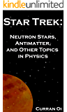Star Trek: Neutron Stars, Antimatter, and Other Topics in Physics (English Edition)