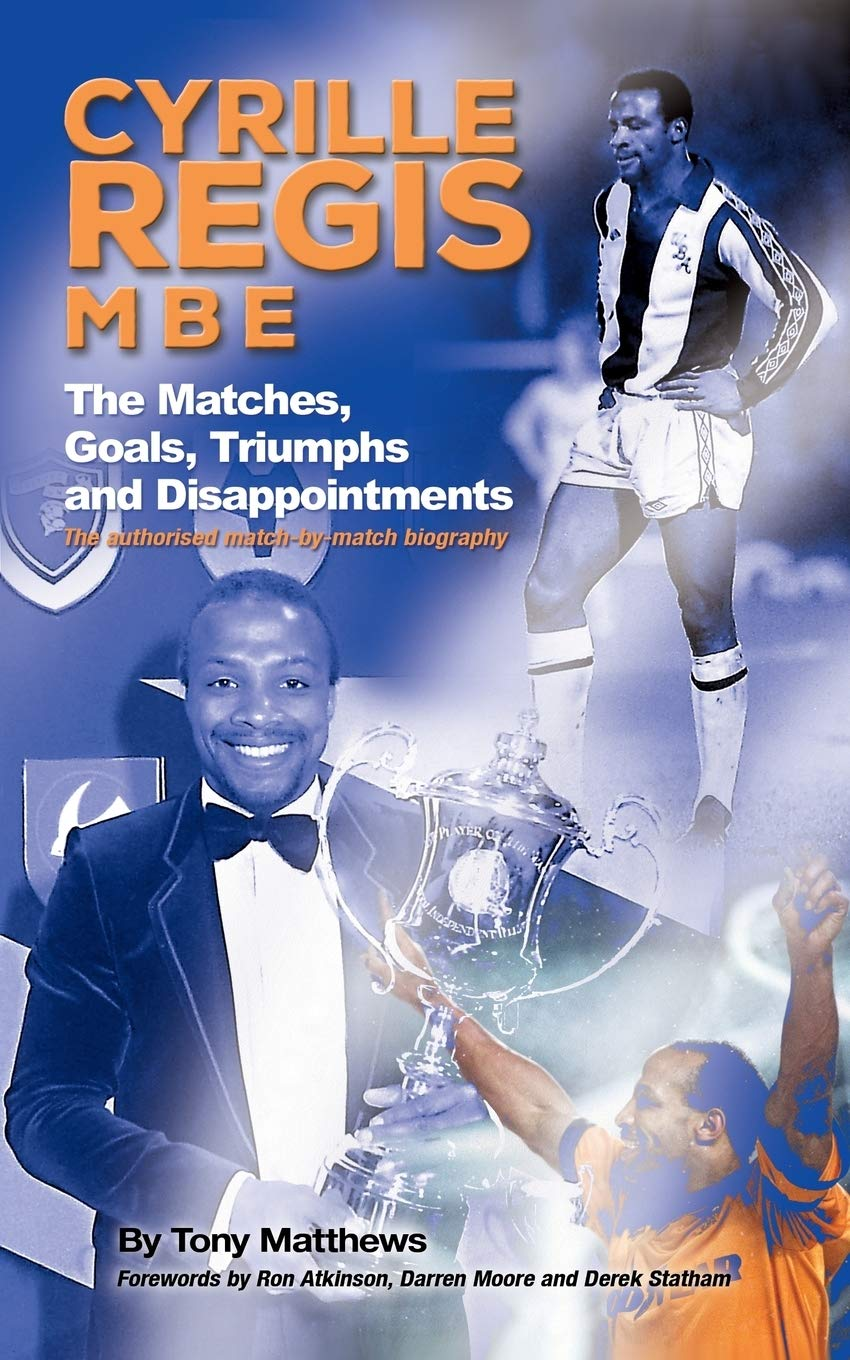 Cyrille Regis MBE: The Matches, Goals, Triumphs and ...