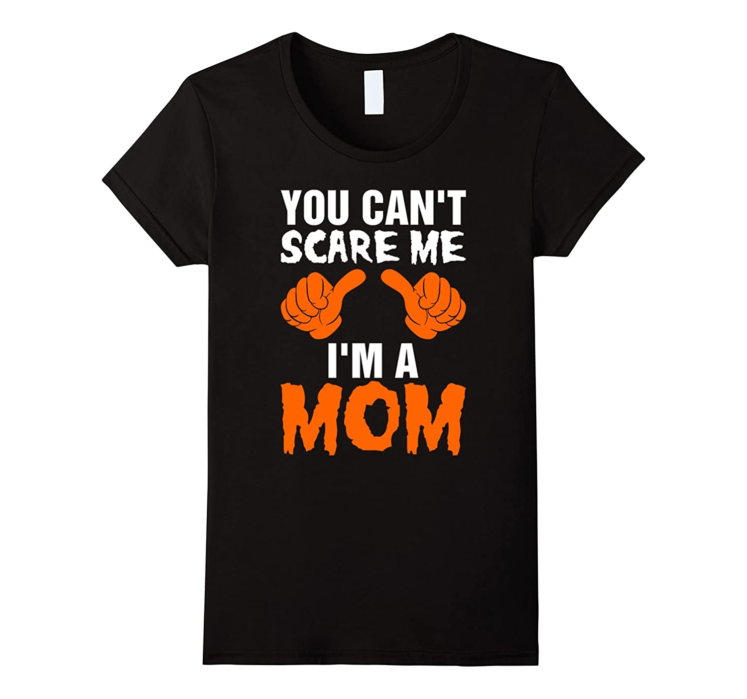 Womens You Cant Scare Me IM A MOM! HALLOWEEN GIFT FOR YOUR MOM-CL
