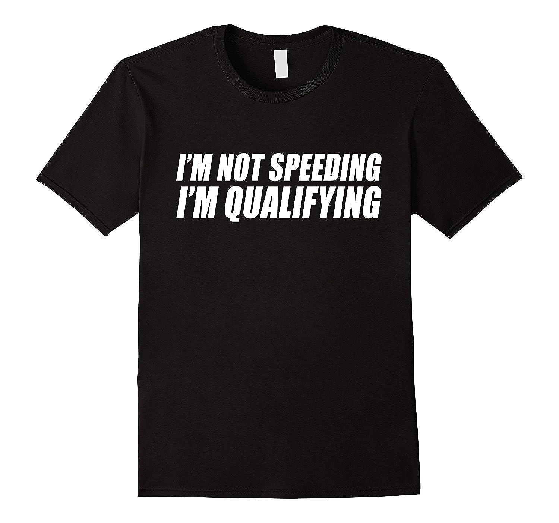 Im Not Speeding Im Qualifying Mens Tee Shirt
