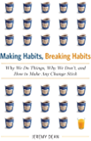 Making Habits, Breaking Habits: Why We Do Things, Why We Don't, and How to Make Any Change Stick