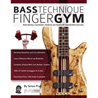 Bass Technique Finger Gym: Build stamina, coordination, dexterity and speed with essential bass exercises