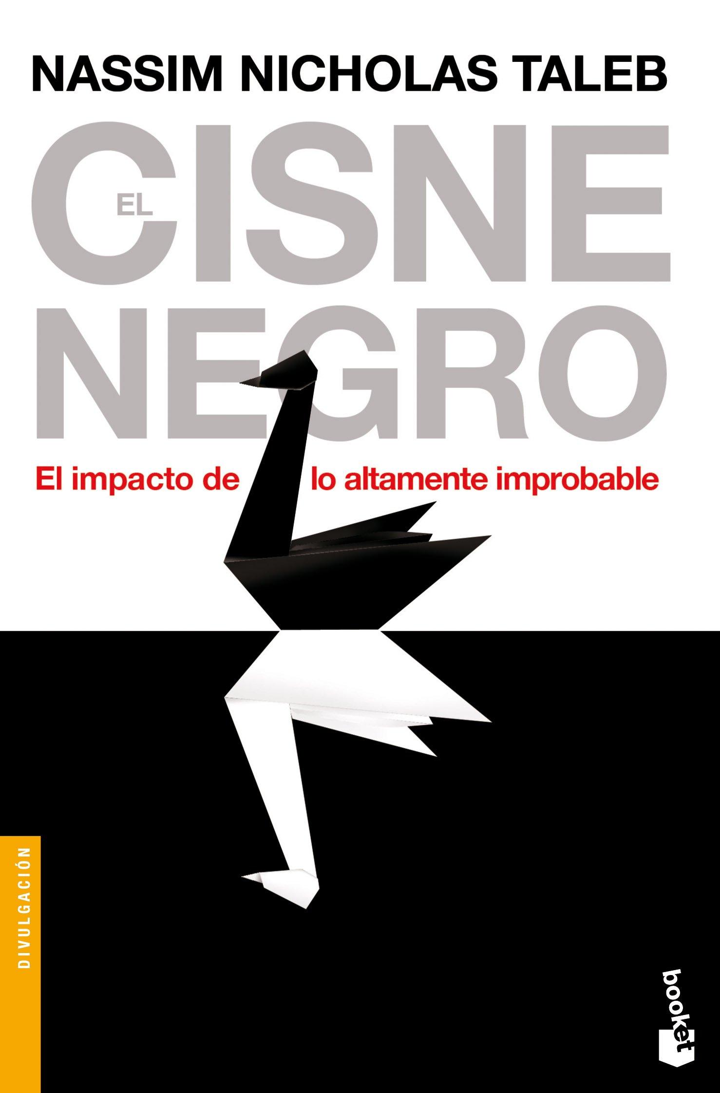 El cisne negro: El impacto de lo altamente improbable (Divulgación. Actualidad) Tapa blanda – 4 sep 2012 Nassim Nicholas Taleb Roc Filella Montfort Booket 8408008544