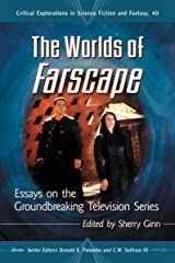 The Worlds of Farscape: Essays on the Groundbreaking Television Series (Critical Explorations in Science Fiction and Fantasy) Paperback