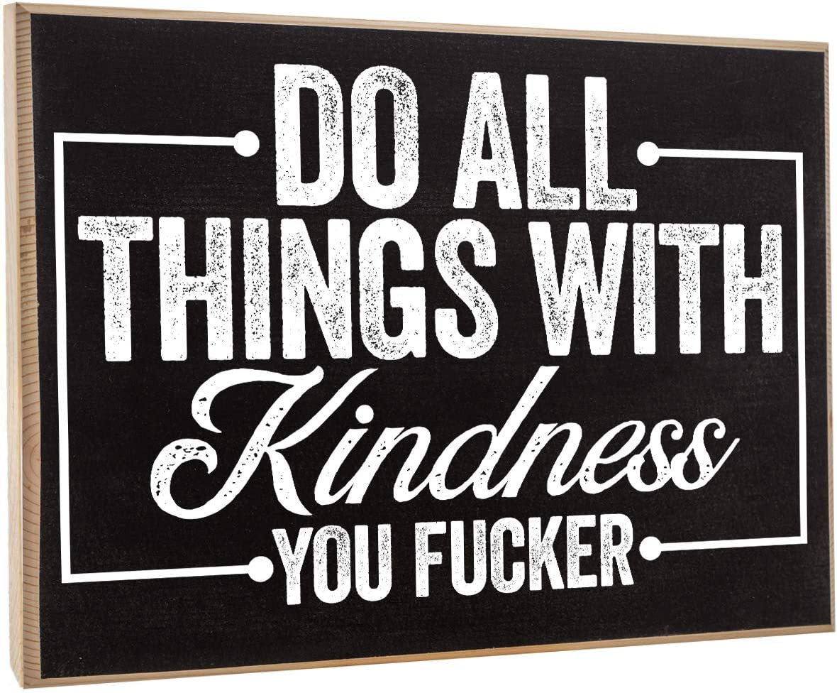 Do All Things with Kindness - Rustic Wooden Sign - Makes a Great Home Décor and Funny Housewarming Gift Under $15