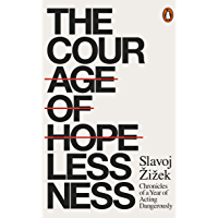 The Courage of Hopelessness: Chronicles of a Year of Acting Dangerously (English Edition)
