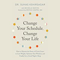 Change Your Schedule, Change Your Life: How to Harness the Power of Clock Genes to Lose Weight, Optimize Your Workout, and Finally Get a ...