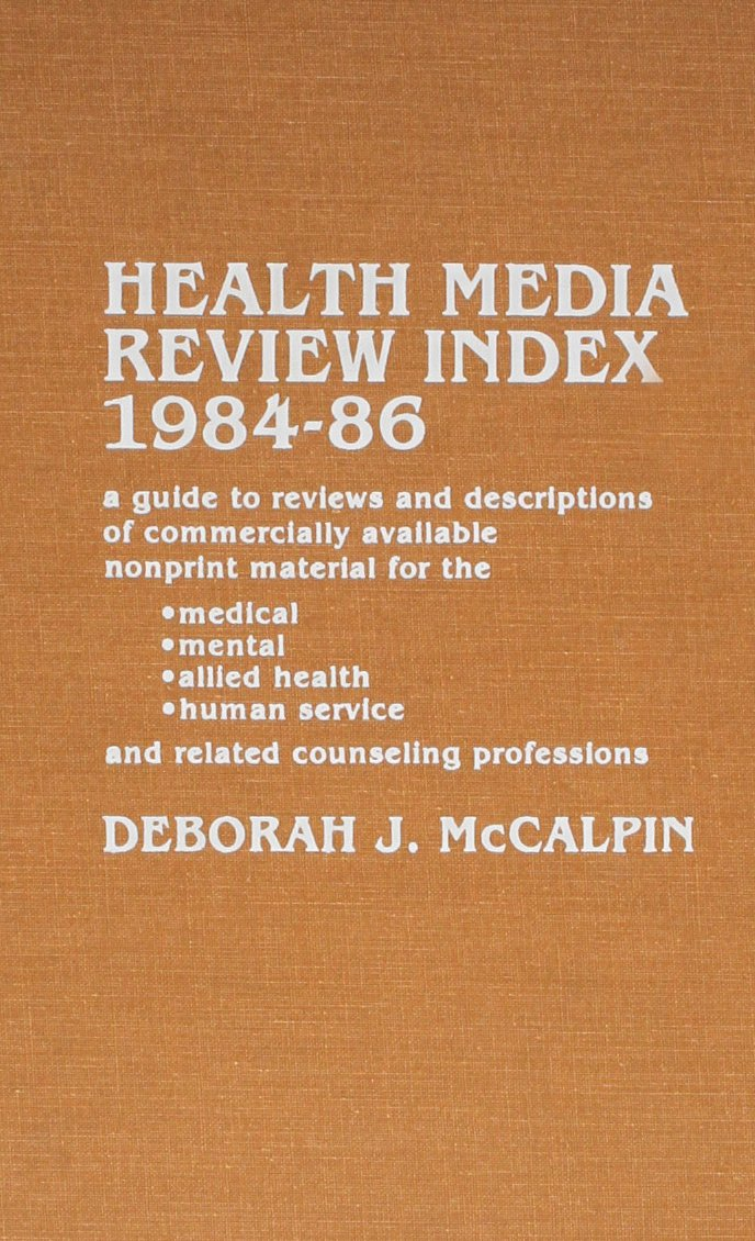 Health Media Review Index, 1984-1986: A Guide to Reviews and Descriptions of Commercially Available Nonprint Material for the Medical, Mental, Allied ... Service, and Related Couseling Professions by Scarecrow Press