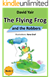 The Flying Frog and the Robbers: A story about friendship and bravery, an adventure for children 9-14 (The Flying Frog series book 1)