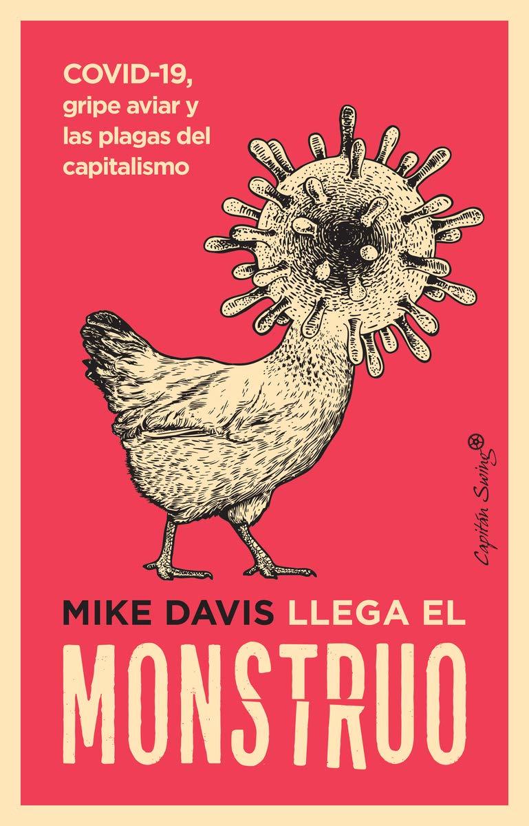 Llega el monstruo: COVID-19, gripe aviar y las plagas del capitalismo Ensayo: Amazon.es: Davis, Mike, Bertomeu, María Julia, Barahona, Lucía: Libros