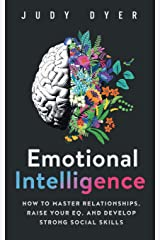 Emotional Intelligence: How to Master Relationships, Raise Your EQ, and Develop Strong Social Skills Paperback