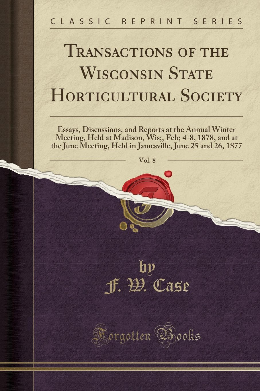 Read Online Transactions of the Wisconsin State Horticultural Society, Vol. 8: Essays, Discussions, and Reports at the Annual Winter Meeting, Held at Madison, ... June 25 and 26, 1877 (Classic Reprint) pdf epub