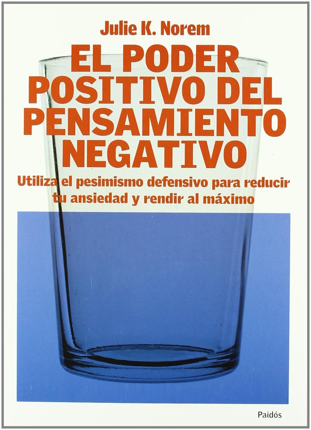 Poder positivo del pensamiento negativo, el (Divulgacion - Autoayuda) Tapa blanda – 10 feb 2010 Julie K. Norem Paidos 8449312779 855167