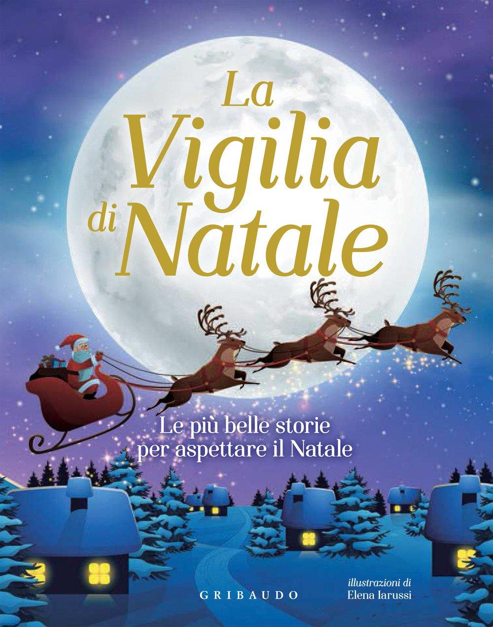 Belle Immagini Di Natale.La Vigilia Di Natale Le Piu Belle Storie Per Aspettare Il Natale 9788858021026 Amazon Com Books