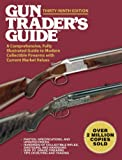 Gun Trader's Guide, Thirty-Ninth Edition: A Comprehensive, Fully Illustrated Guide to Modern Collectible Firearms with Current Market Values