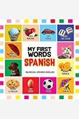 First Words Spanish: Mis primeras palabras en Español - Bilingual children's books Spanish English (Bilingual First Words for Baby, Toddlers nº 1) (Spanish Edition) Kindle Edition