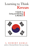 Learning to Think Korean: A Guide to Living and Working in Korea (The Interact Series)