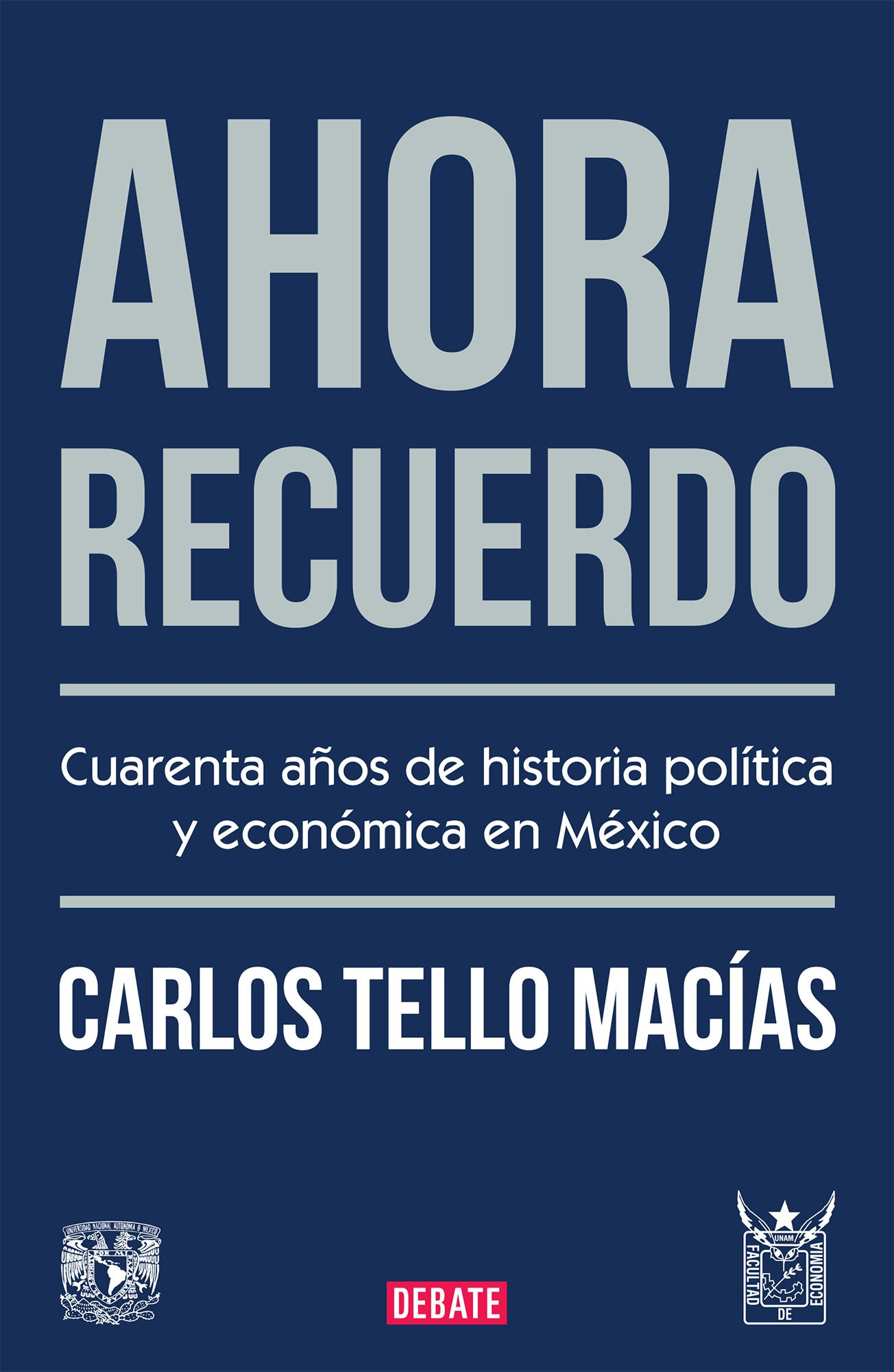 Ahora recuerdo / Now I Remember: 40 anos de historia politica y economica en Mexico / 40 Years of Political and Economic History in Mexico: Amazon.es: Macias, Carlos Tello: Libros