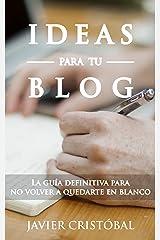 Ideas para tu Blog: la guía definitiva para no volver a quedarte en blanco (Blogging productivo) (Spanish Edition) Kindle Edition