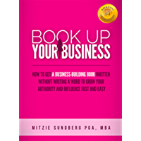 Book Up Your Business: How to Get a Business-Building Book Written Without Writing a Word to Grow Your Authority and… book cover