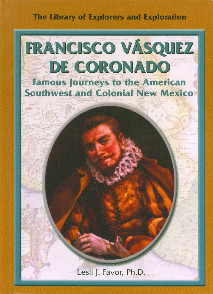 Francisco Vasquez De Coronado: Famous Journeys to the American Southwest and Colonial New Mexico (Library of Explorers and Exploration) PDF ePub ebook