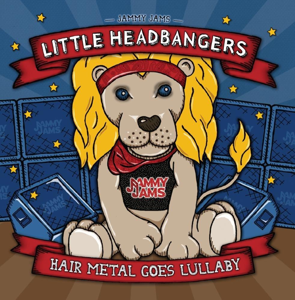 Little Headbangers: Hair Metal Goes Lullaby by Jammy Jams