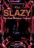 Club SLAZY The Final invitation~Garnet~ [DVD]
