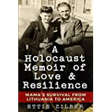 A Holocaust Memoir of Love & Resilience: Mama's Survival from Lithuania to America (Holocaust Survivor True Stories WWII)