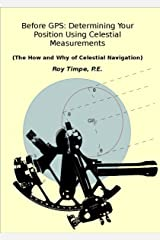 Before GPS: Determining Your Position Using Celestial Measurements: The How and Why of Celestial Navigation Kindle Edition