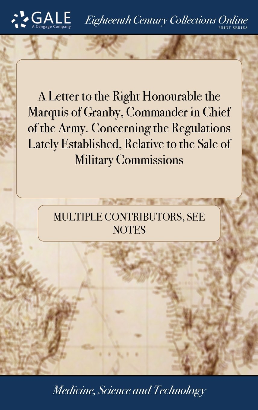 A Letter to the Right Honourable the Marquis of Granby, Commander in Chief of the Army. Concerning the Regulations Lately Established, Relative to the Sale of Military Commissions pdf epub