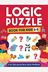 Logic Puzzles for Kids Ages 6-8: A Fun Educational Brain Game Workbook for Kids With Answer Sheet: Brain Teasers, Math, Mazes, Logic Games, And More ... (Hours of Fun for Kids Ages 6, 7, 8) Paperback