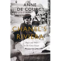 Chanel's Riviera: Life, Love and the Struggle for Survival on the Cote d Azur, 1930 1944
