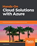 Hands-On Cloud Solutions with Azure: Architecting, developing, and deploying the Azure way