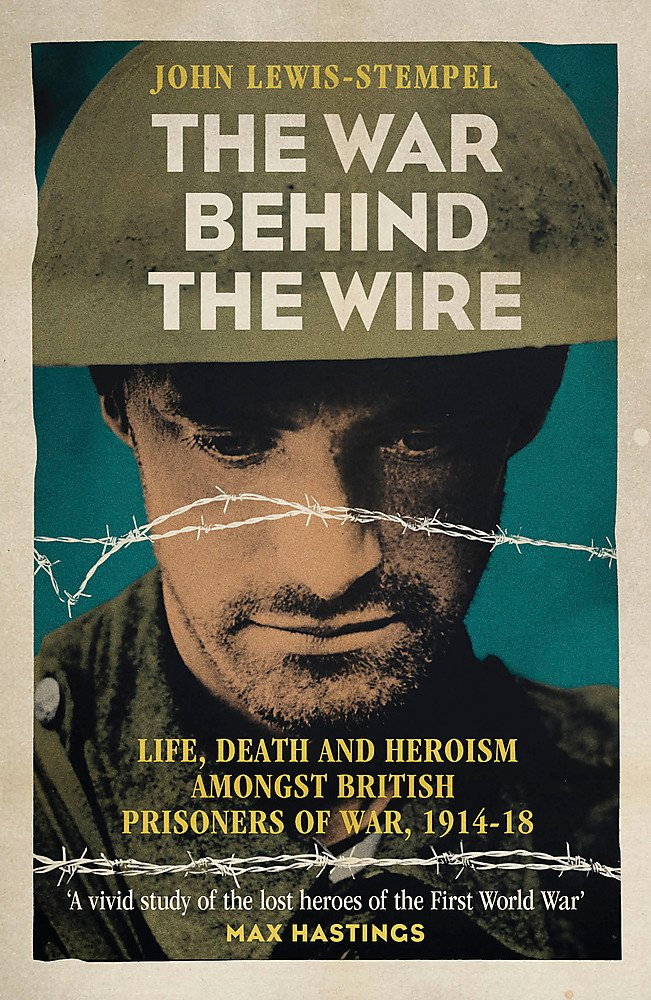 The War Behind the Wire: The Life, Death and Glory of British Prisoners of War, 1914-18