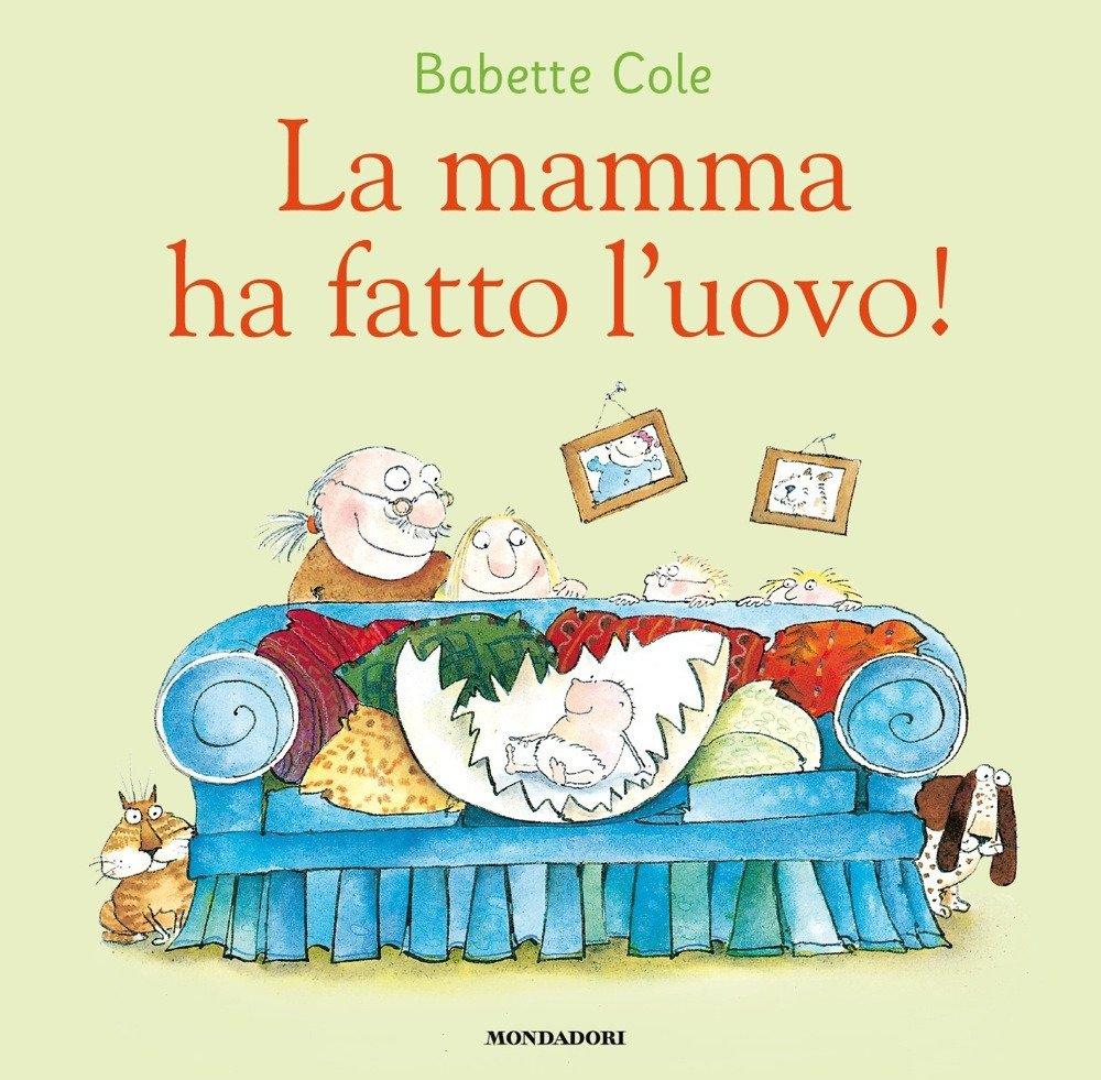 La mamma ha fatto l'uovo! Ediz. a colori : Cole, Babette: Amazon.it: Libri