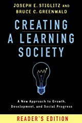 Creating a Learning Society: A New Approach to Growth, Development, and Social Progress (Kenneth J. Arrow Lecture Series) Kindle Edition