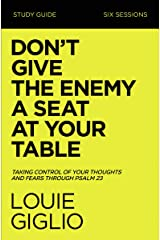 Don't Give the Enemy a Seat at Your Table Study Guide: Taking Control of Your Thoughts and Fears Through Psalm 23 Kindle Edition