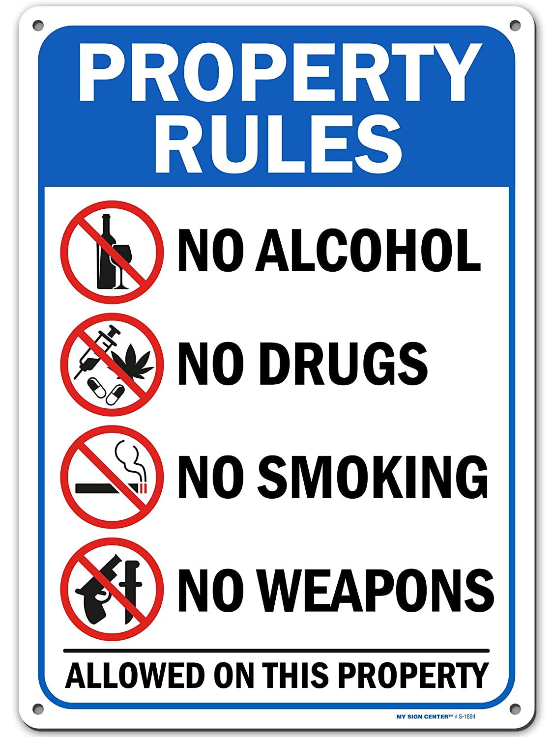 Property Rules Sign No Alcohol, No Drugs, No Weapons, No Smoking, Made Out of .040 Rust-Free Aluminum, Indoor/Outdoor Use, UV Protected and Fade-Resistant, 10