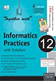 Together With Informatics Practice With Solution - 12