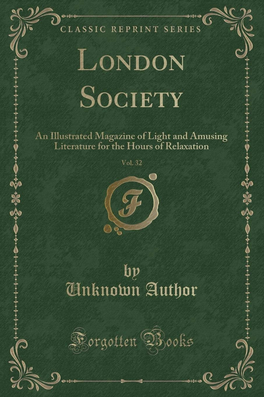 London Society, Vol. 32: An Illustrated Magazine of Light and Amusing Literature for the Hours of Relaxation (Classic Reprint) ebook