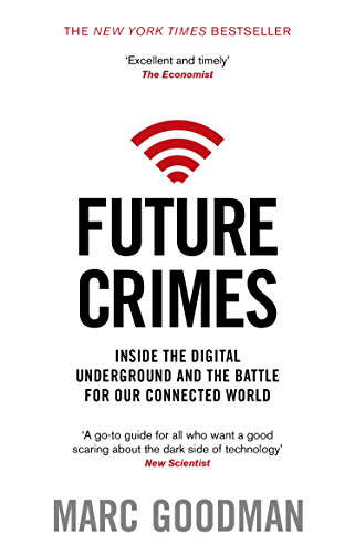 Future Crimes: Inside The Digital Underground and the Battle For Our Connected World
